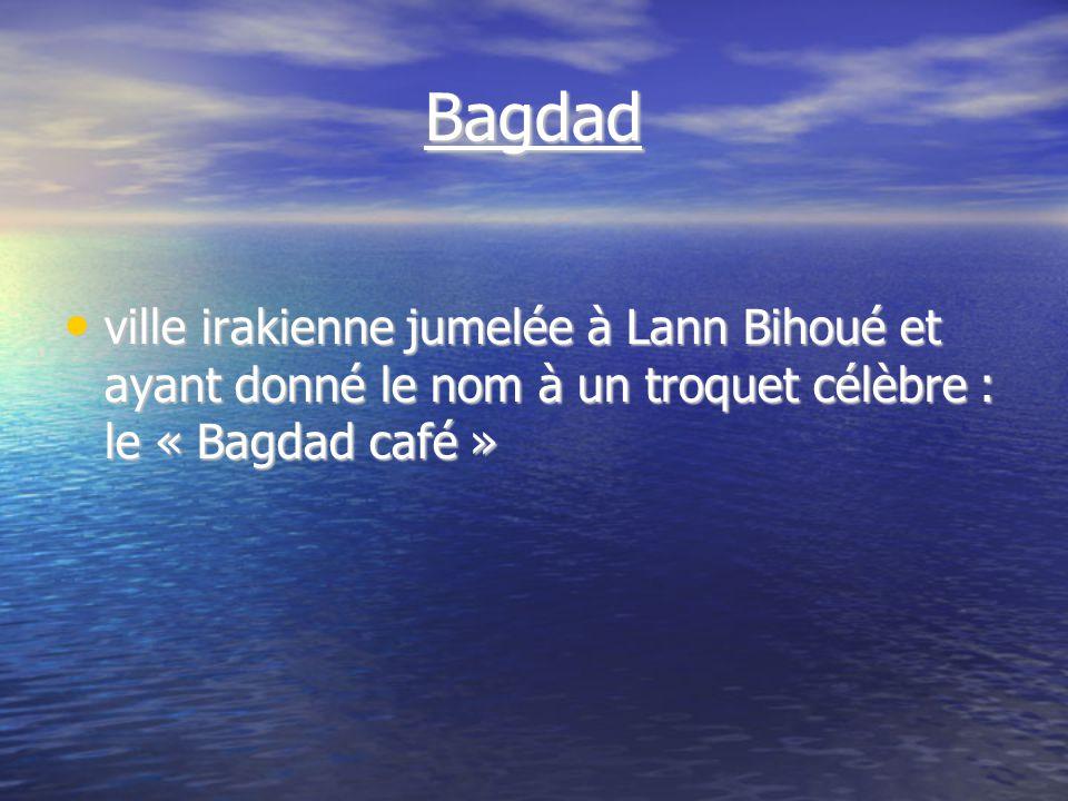 Bagdad ville irakienne jumelée à Lann Bihoué et ayant donné le nom à un troquet célèbre : le « Bagdad café » ville irakienne jumelée à Lann Bihoué et ayant donné le nom à un troquet célèbre : le « Bagdad café »
