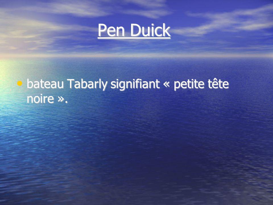 Pen Duick Pen Duick bateau Tabarly signifiant « petite tête noire ».