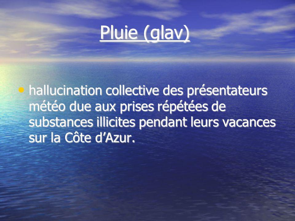 Pluie (glav) Pluie (glav) hallucination collective des présentateurs météo due aux prises répétées de substances illicites pendant leurs vacances sur la Côte dAzur.