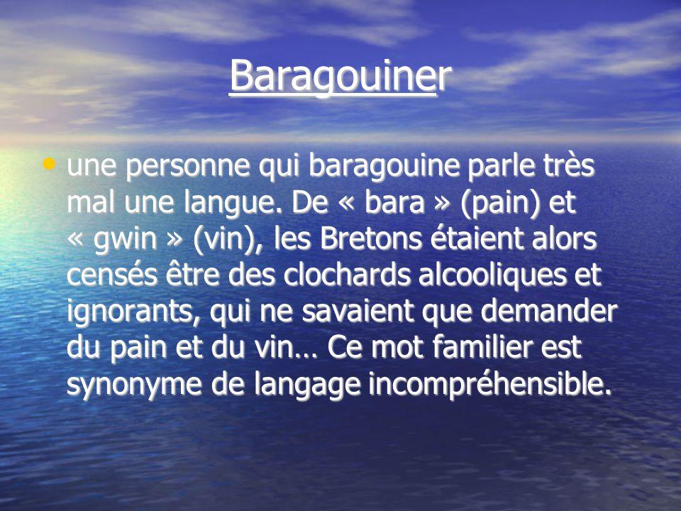 Baragouiner une personne qui baragouine parle très mal une langue.