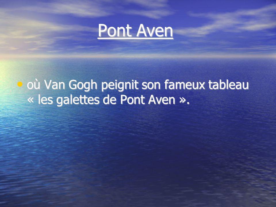 Pont Aven Pont Aven où Van Gogh peignit son fameux tableau « les galettes de Pont Aven ».