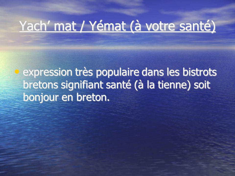 Yach mat / Yémat (à votre santé) expression très populaire dans les bistrots bretons signifiant santé (à la tienne) soit bonjour en breton.