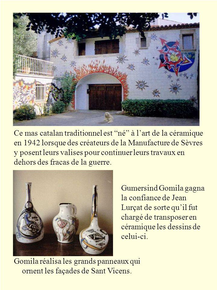 Gumersind Gomila gagna la confiance de Jean Lurçat de sorte quil fut chargé de transposer en céramique les dessins de celui-ci. Ce mas catalan traditi