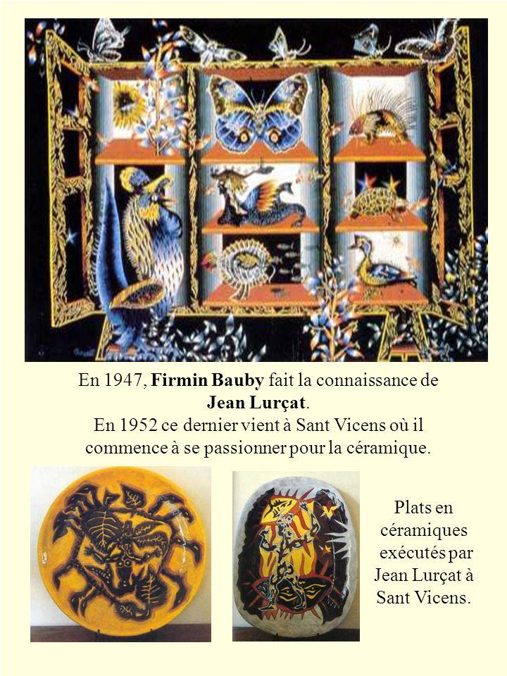 En 1947, Firmin Bauby fait la connaissance de Jean Lurçat. En 1952 ce dernier vient à Sant Vicens où il commence à se passionner pour la céramique. Pl
