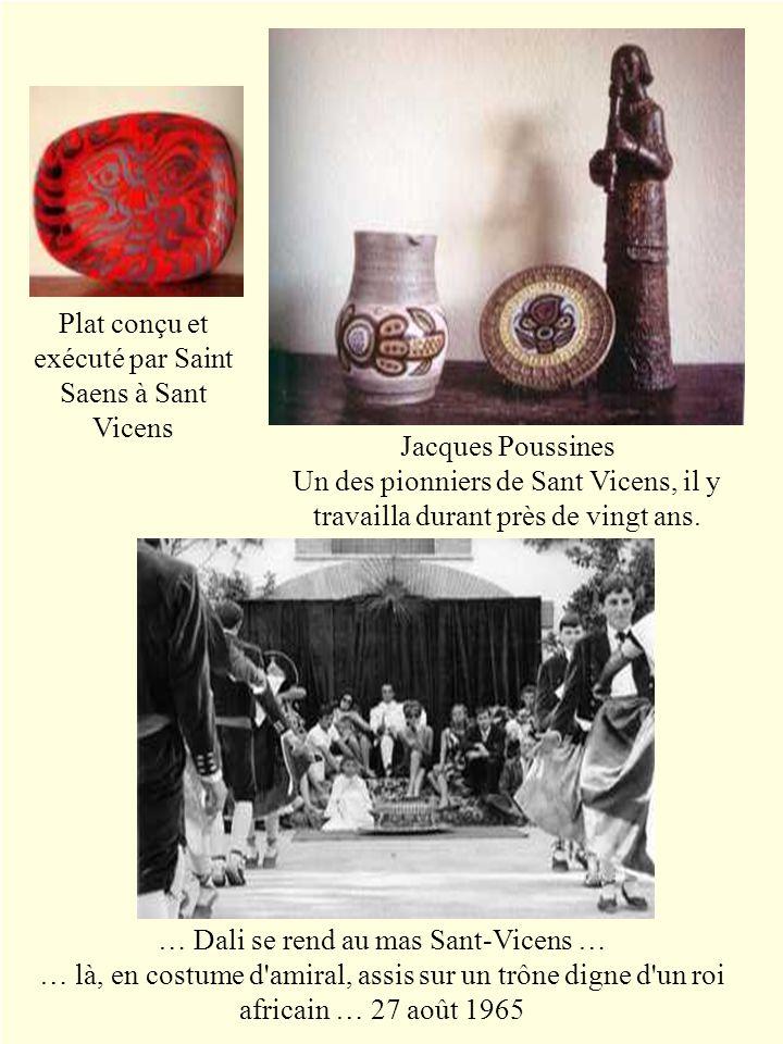 Plat conçu et exécuté par Saint Saens à Sant Vicens Jacques Poussines Un des pionniers de Sant Vicens, il y travailla durant près de vingt ans. … Dali