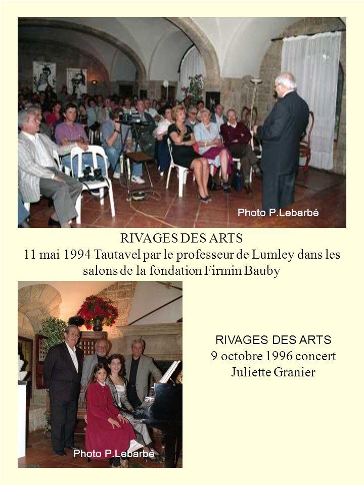 RIVAGES DES ARTS 11 mai 1994 Tautavel par le professeur de Lumley dans les salons de la fondation Firmin Bauby RIVAGES DES ARTS 9 octobre 1996 concert
