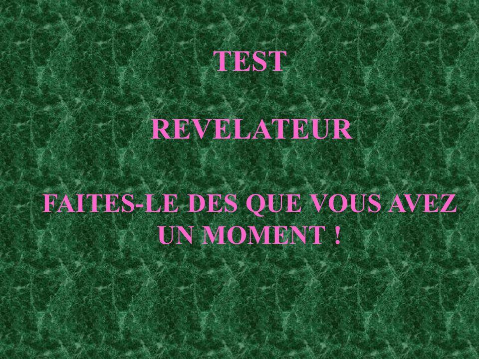 TEST REVELATEUR FAITES-LE DES QUE VOUS AVEZ UN MOMENT !