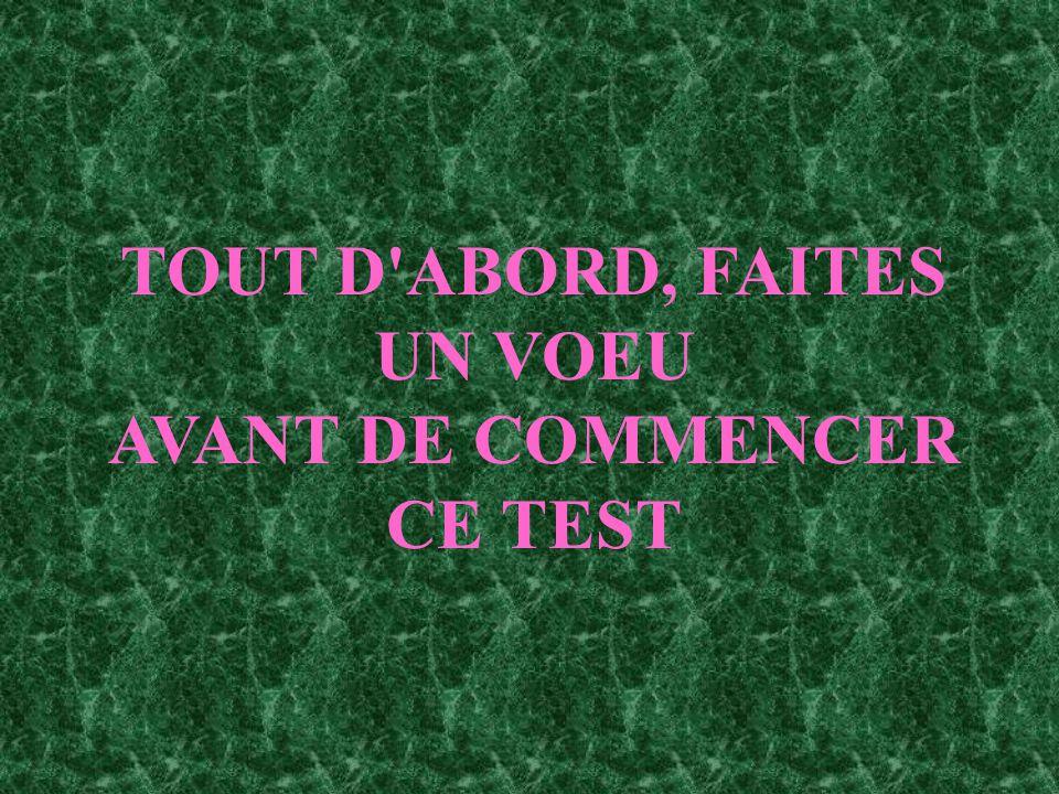 TOUT D'ABORD, FAITES UN VOEU AVANT DE COMMENCER CE TEST