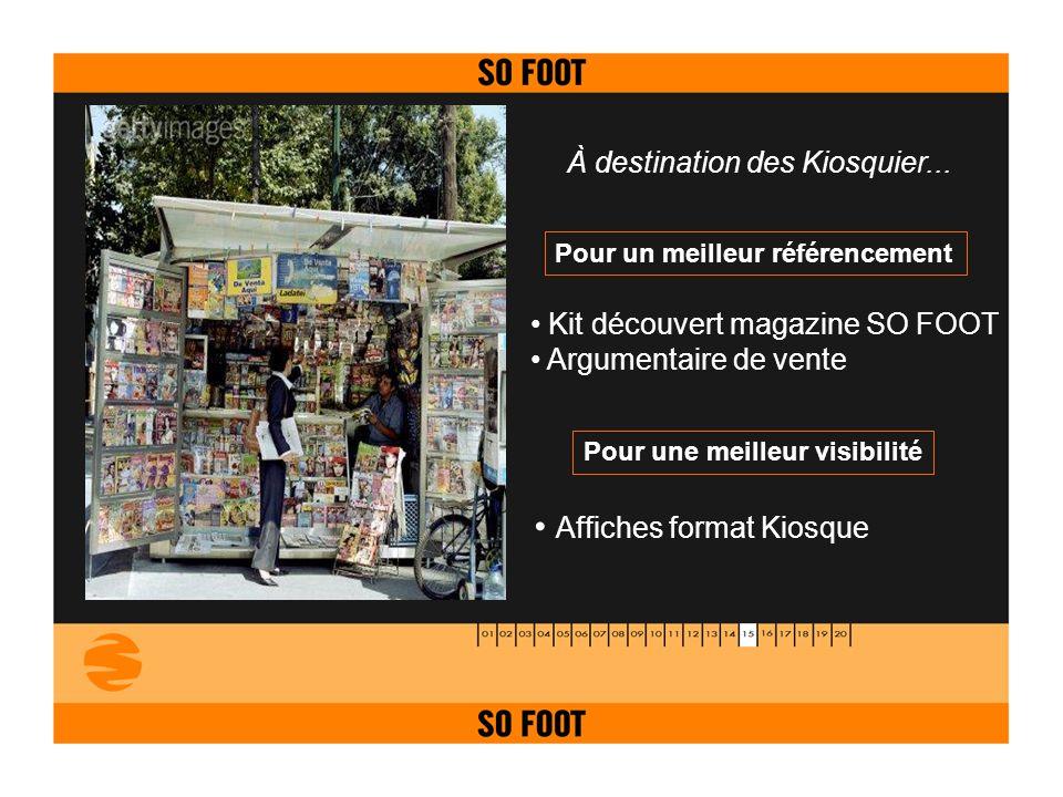 À destination des Kiosquier... Kit découvert magazine SO FOOT Argumentaire de vente Pour un meilleur référencement Affiches format Kiosque Pour une me