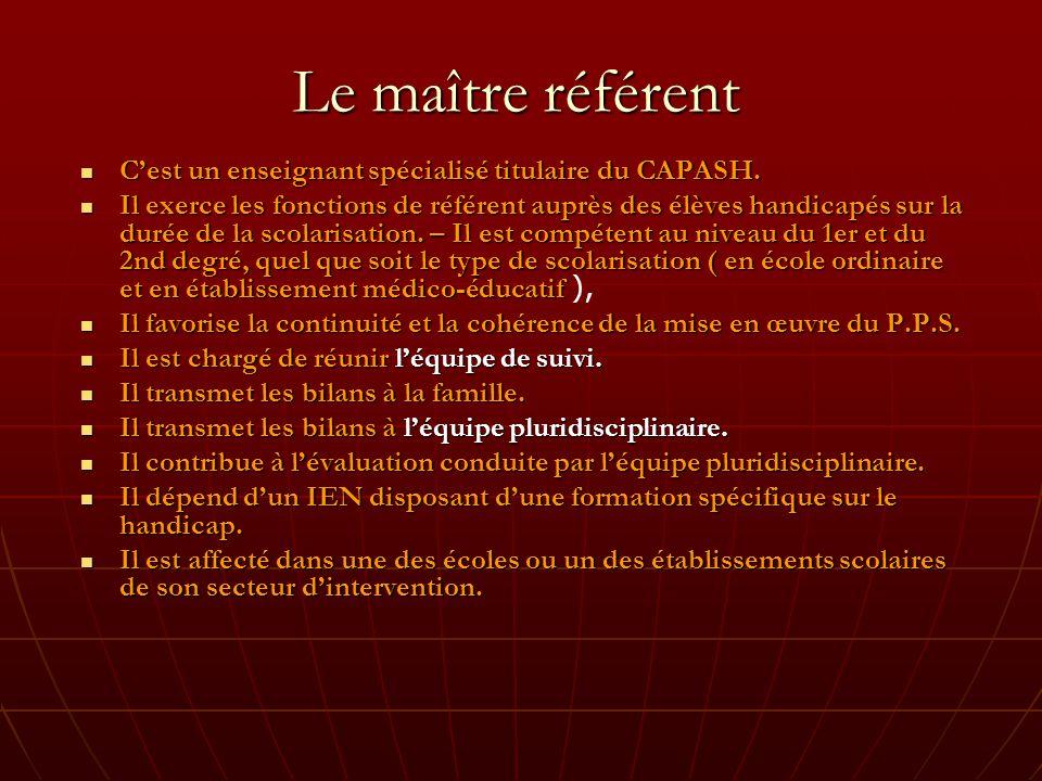 Le maître référent Cest un enseignant spécialisé titulaire du CAPASH.
