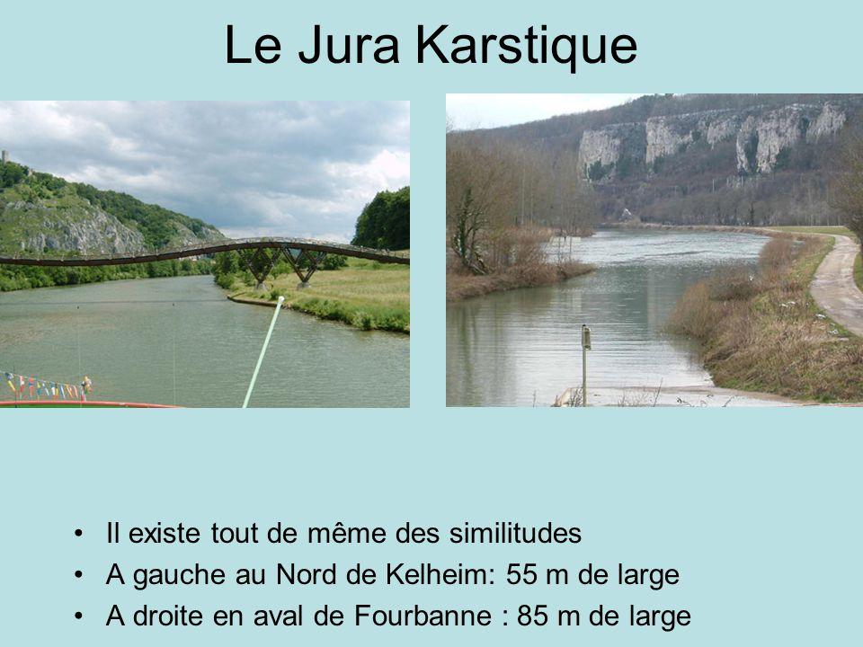 Le Jura Karstique Il existe tout de même des similitudes A gauche au Nord de Kelheim: 55 m de large A droite en aval de Fourbanne : 85 m de large