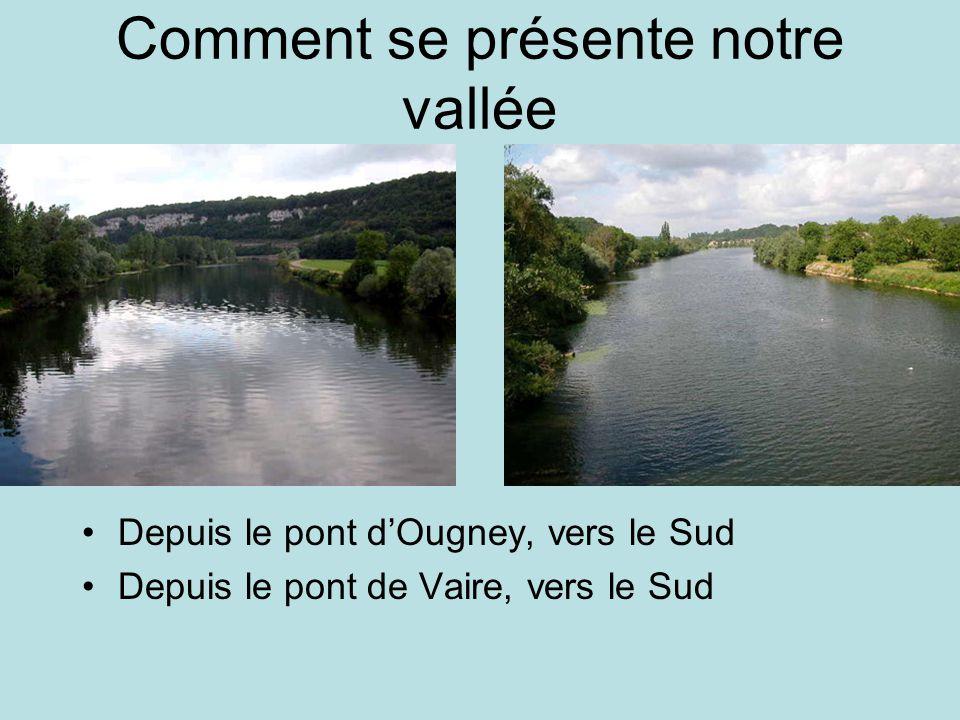 Comment se présente notre vallée Depuis le pont dOugney, vers le Sud Depuis le pont de Vaire, vers le Sud
