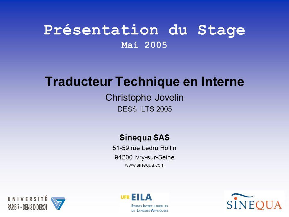 Traducteur Technique en Interne Christophe Jovelin DESS ILTS 2005 Sinequa SAS 51-59 rue Ledru Rollin 94200 Ivry-sur-Seine www.sinequa.com Présentation