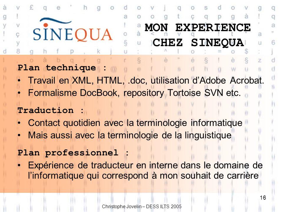 16 MON EXPERIENCE CHEZ SINEQUA Plan technique : Travail en XML, HTML,.doc, utilisation dAdobe Acrobat. Formalisme DocBook, repository Tortoise SVN etc