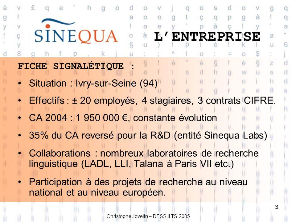 3 LENTREPRISE FICHE SIGNALÉTIQUE : Situation : Ivry-sur-Seine (94) Effectifs : ± 20 employés, 4 stagiaires, 3 contrats CIFRE. CA 2004 : 1 950 000, con