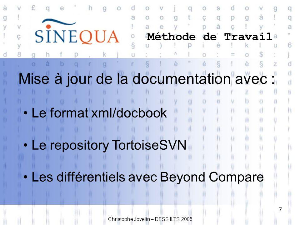 7 Méthode de Travail Christophe Jovelin – DESS ILTS 2005 Le format xml/docbook Le repository TortoiseSVN Les différentiels avec Beyond Compare Mise à