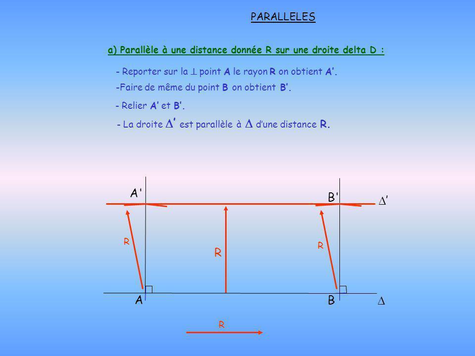 - Reporter sur la point A le rayon R on obtient A. -Faire de même du point B on obtient B. AB R - Relier A et B. - La droite est parallèle à dune dist
