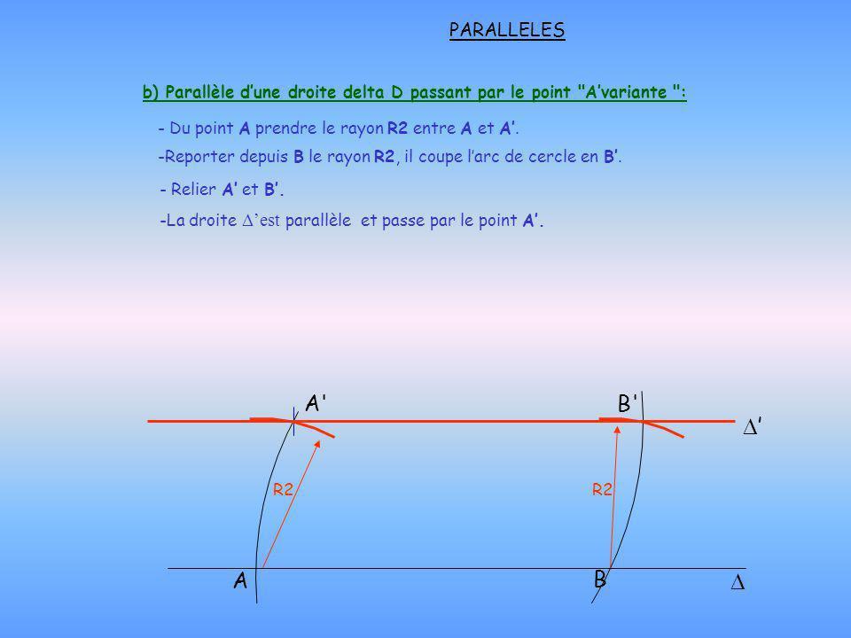 - Du point A prendre le rayon R2 entre A et A. -Reporter depuis B le rayon R2, il coupe larc de cercle en B. B B' A' A R2 - Relier A et B. -La droite