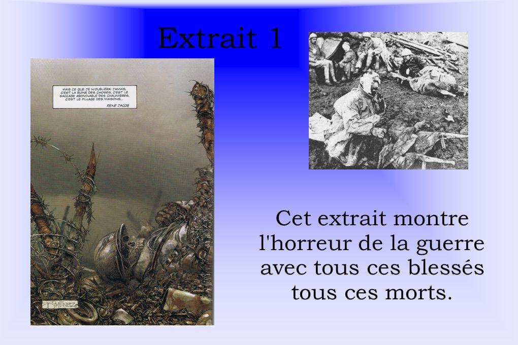 Extrait 1 Cet extrait montre l'horreur de la guerre avec tous ces blessés tous ces morts.