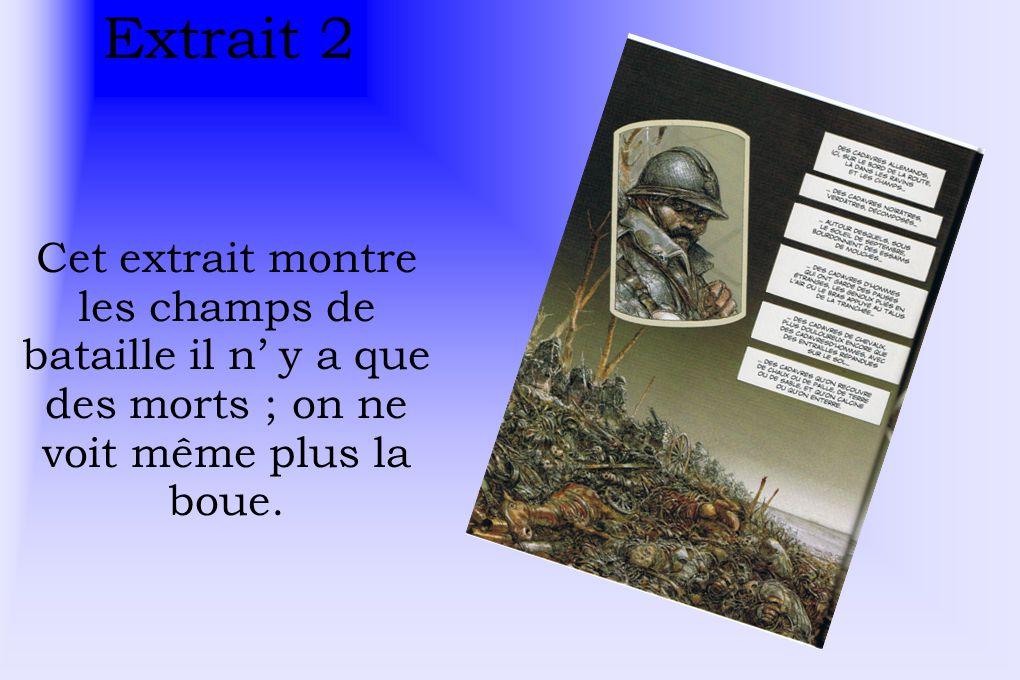 Extrait 2 Cet extrait montre les champs de bataille il n y a que des morts ; on ne voit même plus la boue.