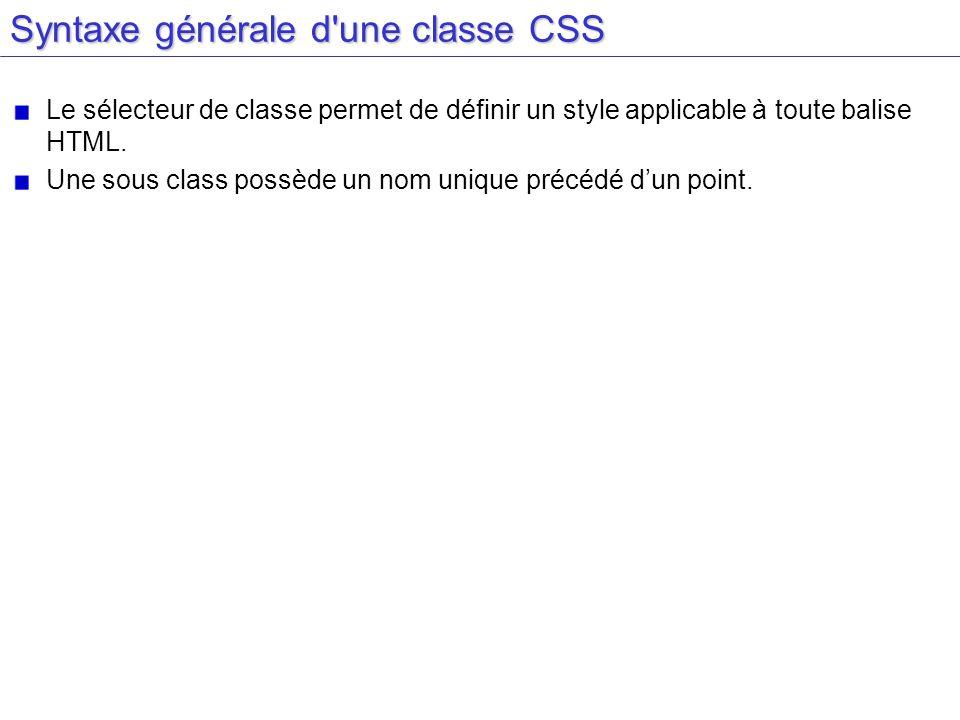 Syntaxe générale d'une classe CSS Le sélecteur de classe permet de définir un style applicable à toute balise HTML. Une sous class possède un nom uniq