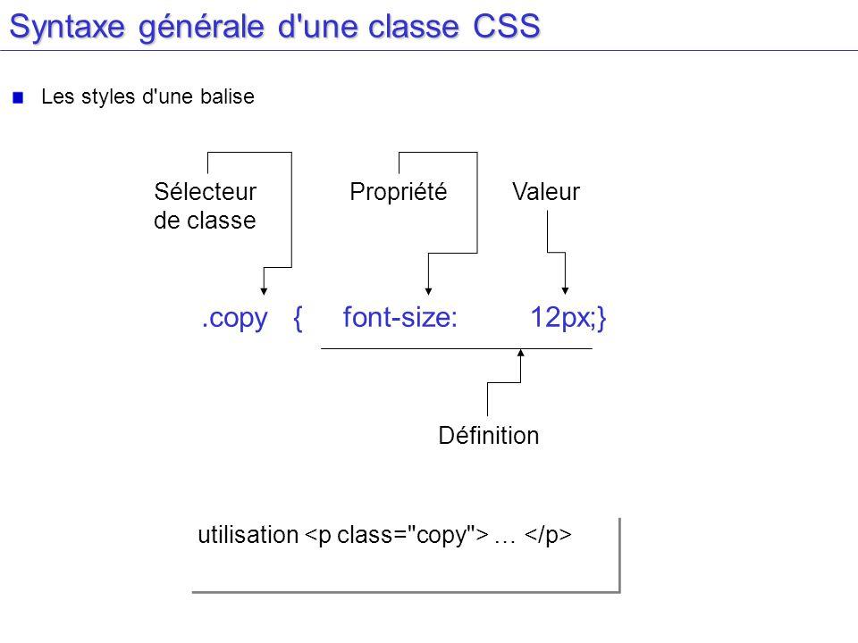 Syntaxe générale d'une classe CSS Les styles d'une balise.copy {font-size:12px;} Sélecteur de classe Propriété Définition Valeur utilisation …