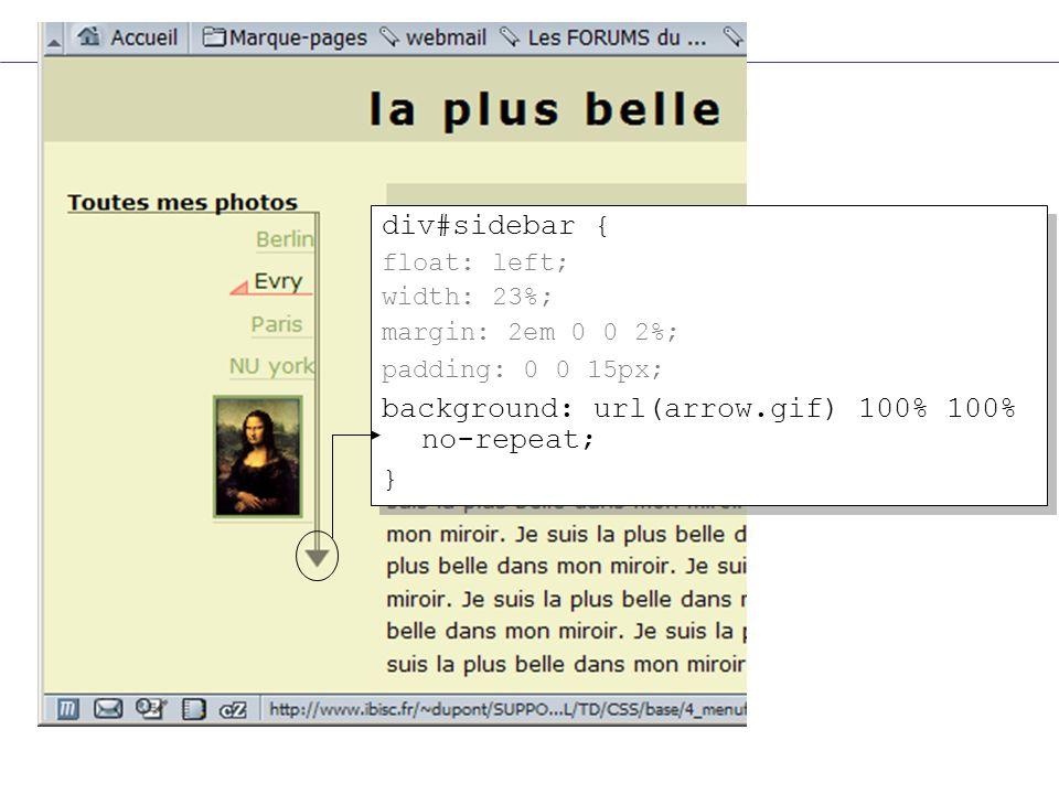 div#sidebar { float: left; width: 23%; margin: 2em 0 0 2%; padding: 0 0 15px; background: url(arrow.gif) 100% 100% no-repeat; } div#sidebar { float: left; width: 23%; margin: 2em 0 0 2%; padding: 0 0 15px; background: url(arrow.gif) 100% 100% no-repeat; }