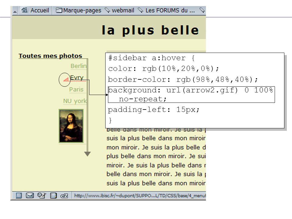 #sidebar a:hover { color: rgb(10%,20%,0%); border-color: rgb(98%,48%,40%); background: url(arrow2.gif) 0 100% no-repeat; padding-left: 15px; } #sideba
