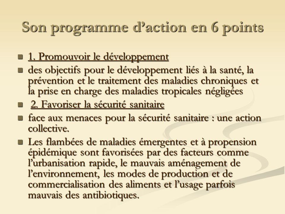 Son programme daction en 6 points 1. Promouvoir le développement 1. Promouvoir le développement des objectifs pour le développement liés à la santé, l