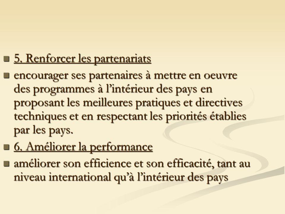 5. Renforcer les partenariats 5. Renforcer les partenariats encourager ses partenaires à mettre en oeuvre des programmes à lintérieur des pays en prop