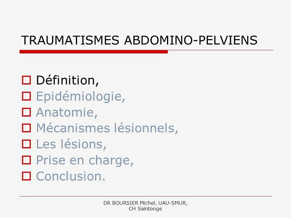 DR BOURSIER Michel, UAU-SMUR, CH Saintonge DEFINITION Les traumatismes abdomino-pelviens (TAP) intéressent la région du tronc comprise entre en haut le diaphragme et en bas le plancher pelvien (périné).
