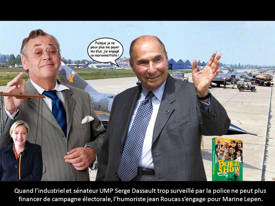 Quand lindustriel et sénateur UMP Serge Dassault trop surveillé par la police ne peut plus financer de campagne électorale, lhumoriste jean Roucas sengage pour Marine Lepen.