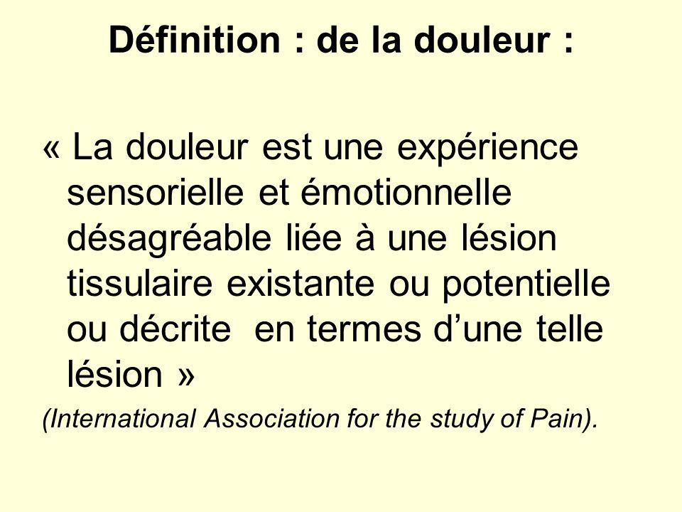 Définition : de la douleur : « La douleur est une expérience sensorielle et émotionnelle désagréable liée à une lésion tissulaire existante ou potenti