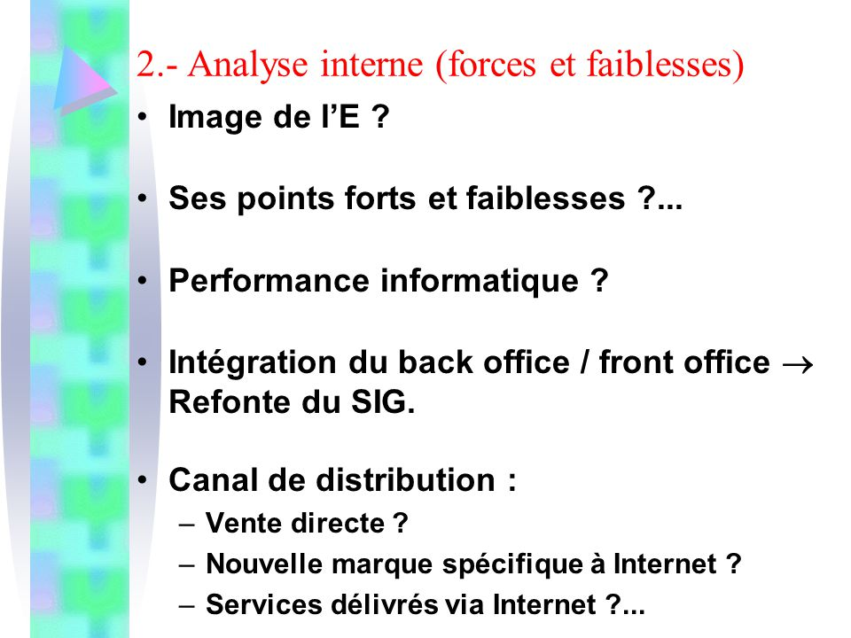 2.- Analyse interne (forces et faiblesses) Image de lE ? Ses points forts et faiblesses ?... Performance informatique ? Intégration du back office / f