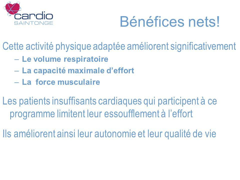 Bénéfices nets! Cette activité physique adaptée améliorent significativement –Le volume respiratoire –La capacité maximale deffort –La force musculair