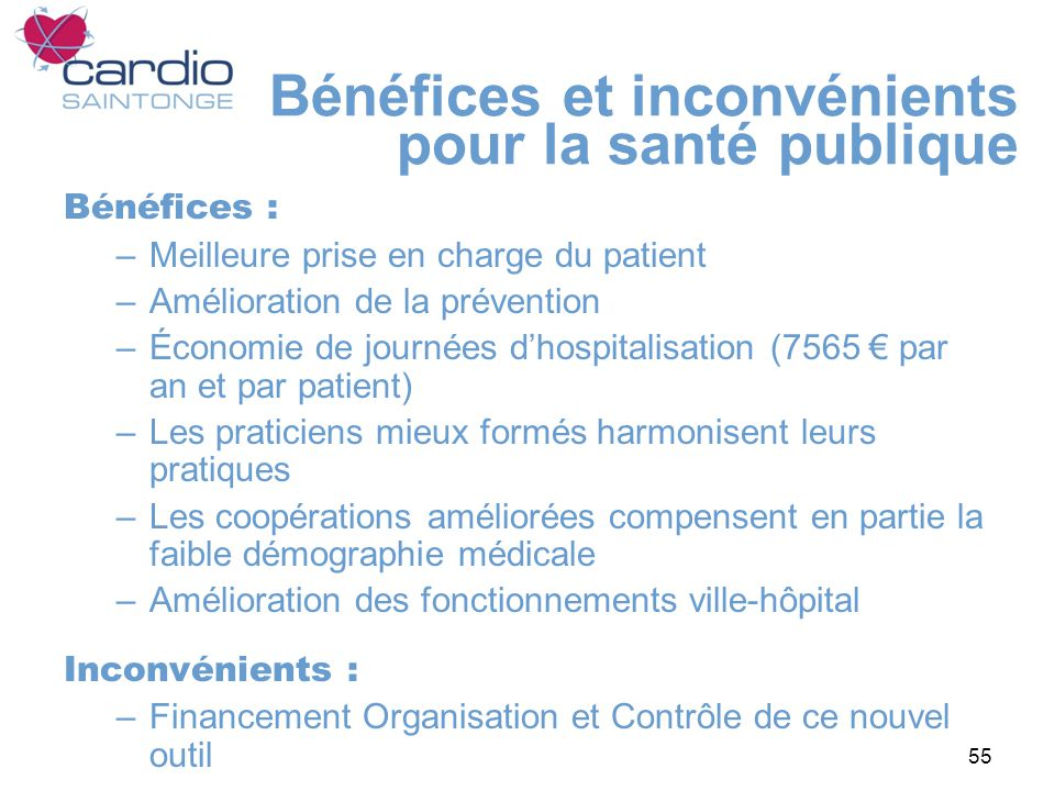 55 Bénéfices et inconvénients pour la santé publique Bénéfices : –Meilleure prise en charge du patient –Amélioration de la prévention –Économie de jou