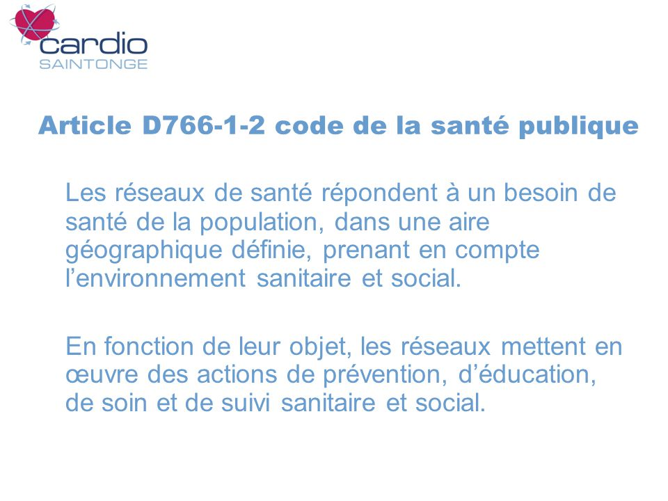 Article D766-1-2 code de la santé publique Les réseaux de santé répondent à un besoin de santé de la population, dans une aire géographique définie, prenant en compte lenvironnement sanitaire et social.