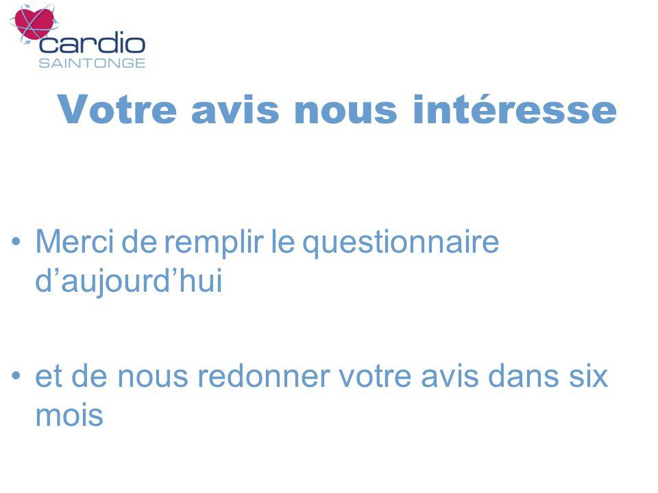 Votre avis nous intéresse Merci de remplir le questionnaire daujourdhui et de nous redonner votre avis dans six mois