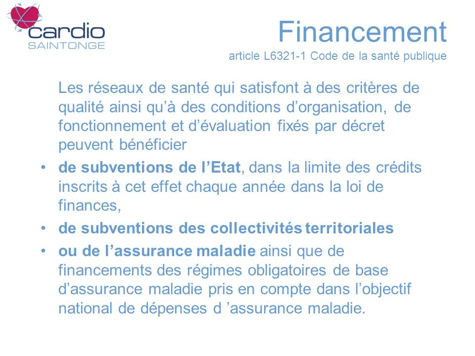 Financement article L6321-1 Code de la santé publique Les réseaux de santé qui satisfont à des critères de qualité ainsi quà des conditions dorganisat