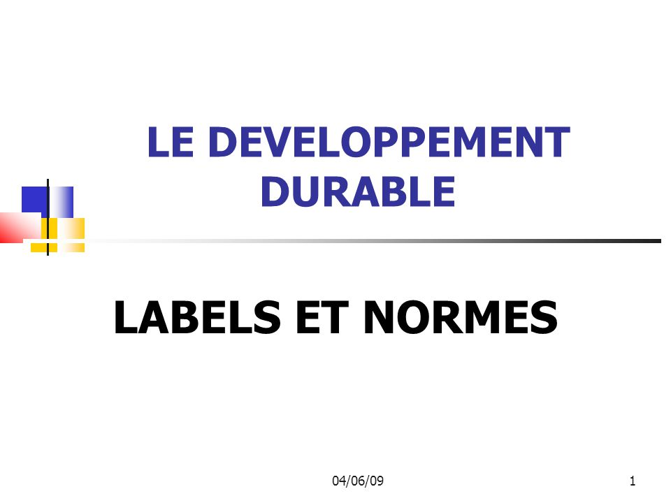 04/06/091 LE DEVELOPPEMENT DURABLE LABELS ET NORMES