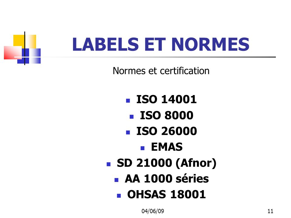 04/06/0911 LABELS ET NORMES Normes et certification ISO 14001 ISO 8000 ISO 26000 EMAS SD 21000 (Afnor) AA 1000 séries OHSAS 18001