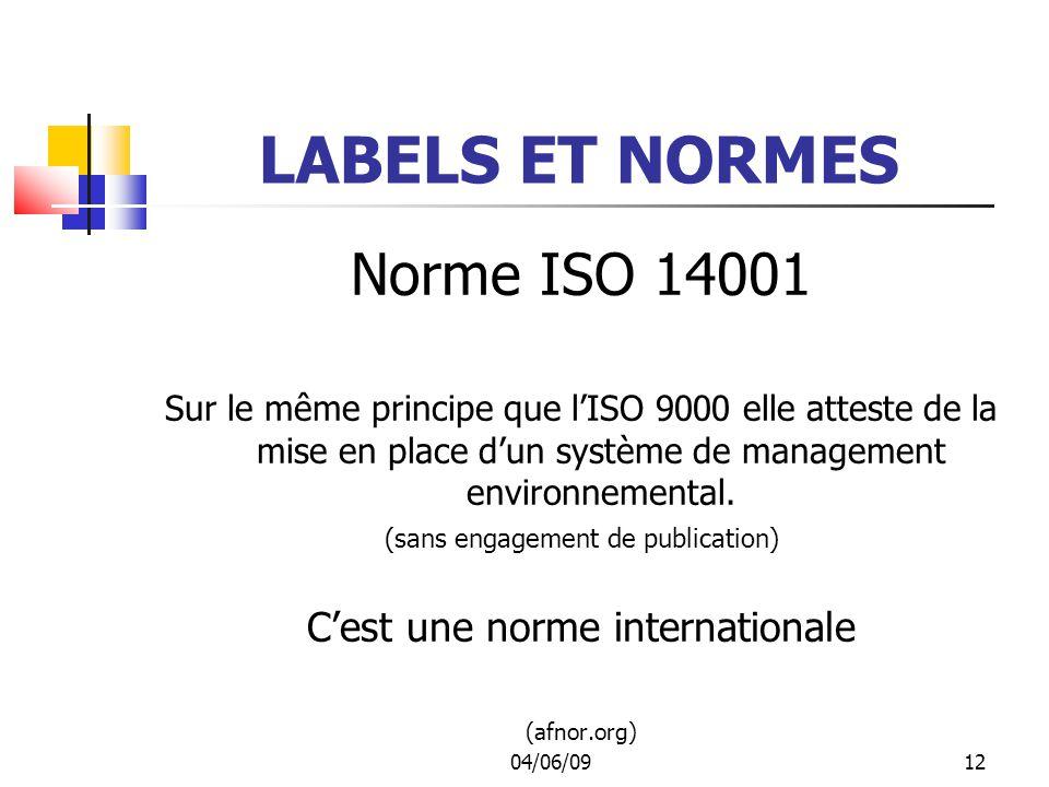 04/06/0912 LABELS ET NORMES Norme ISO 14001 Sur le même principe que lISO 9000 elle atteste de la mise en place dun système de management environnemental.