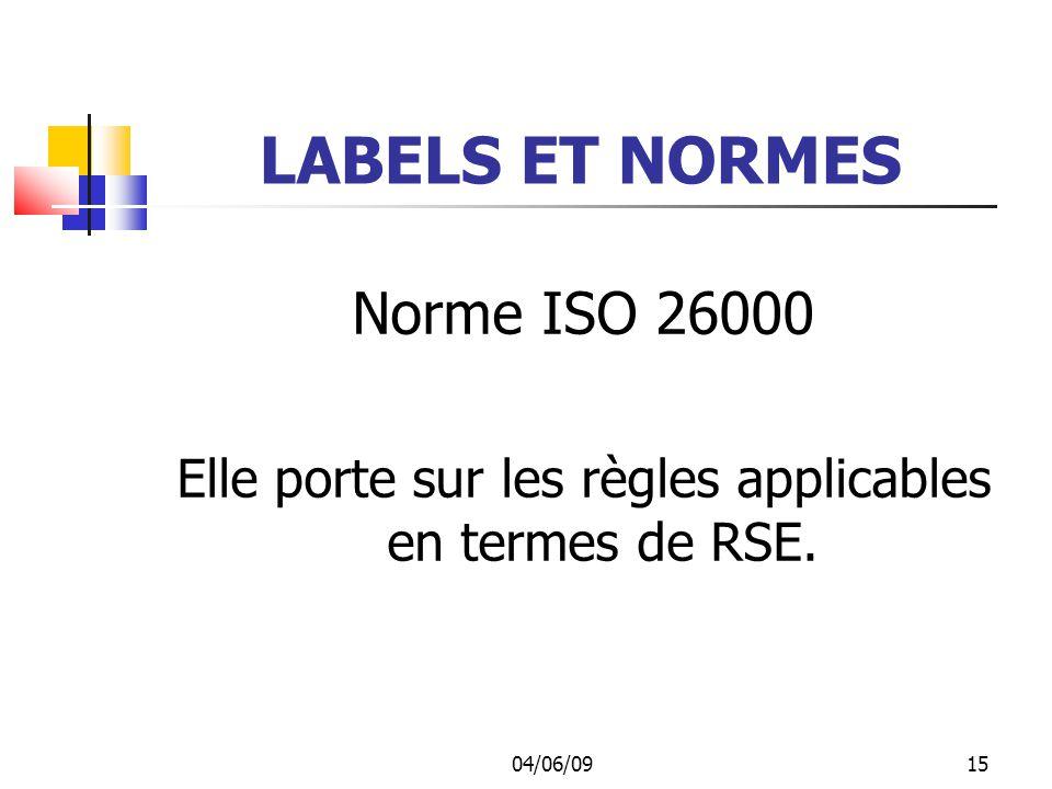 04/06/0915 LABELS ET NORMES Norme ISO 26000 Elle porte sur les règles applicables en termes de RSE.