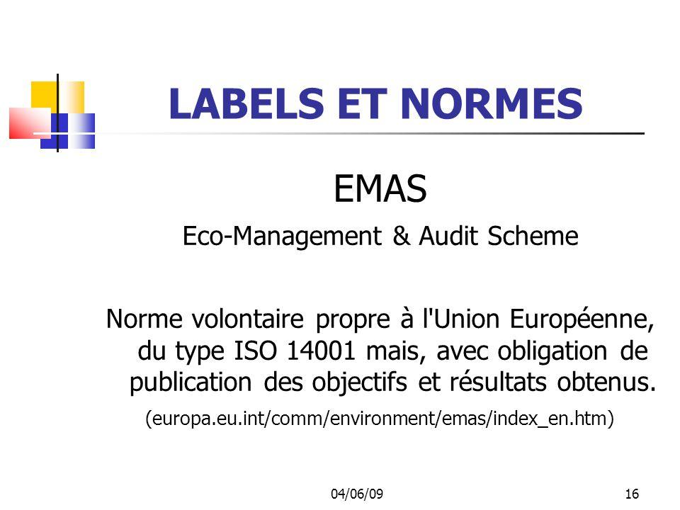 04/06/0916 LABELS ET NORMES EMAS Eco-Management & Audit Scheme Norme volontaire propre à l Union Européenne, du type ISO 14001 mais, avec obligation de publication des objectifs et résultats obtenus.
