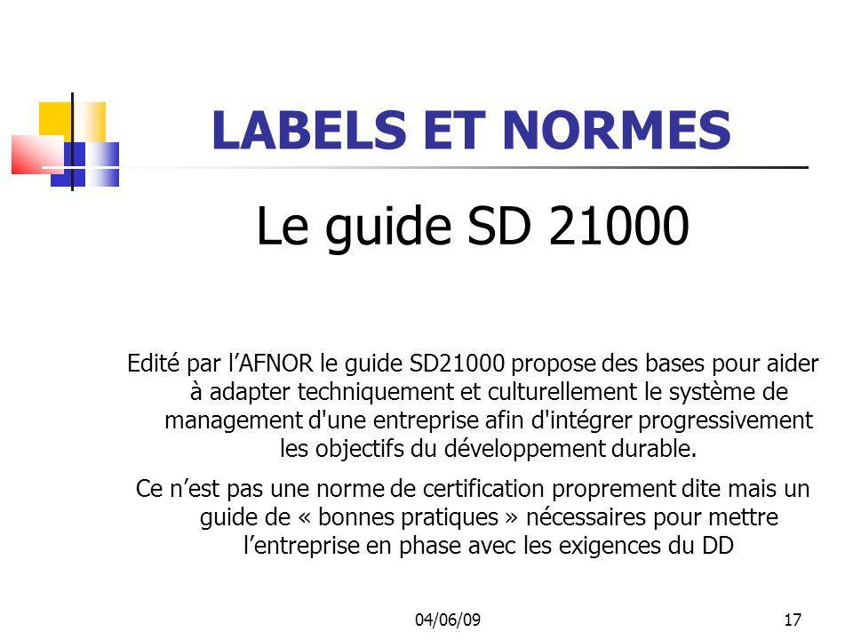 04/06/0917 LABELS ET NORMES Le guide SD 21000 Edité par lAFNOR le guide SD21000 propose des bases pour aider à adapter techniquement et culturellement le système de management d une entreprise afin d intégrer progressivement les objectifs du développement durable.