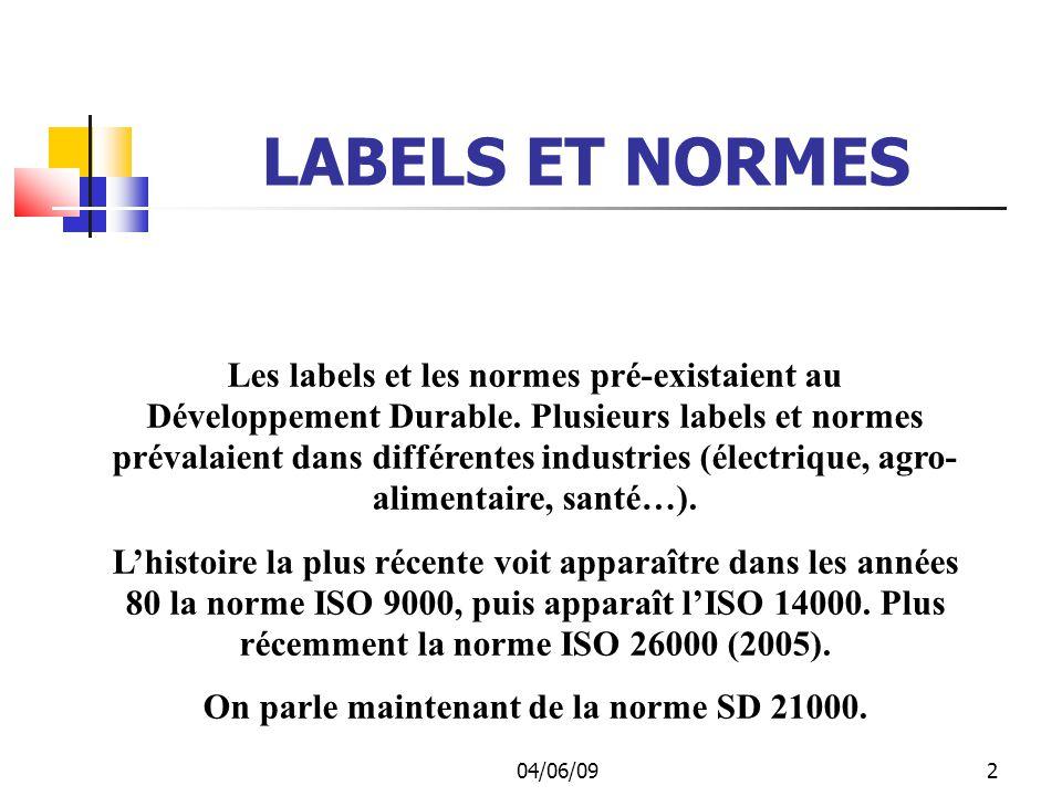 04/06/092 LABELS ET NORMES Les labels et les normes pré-existaient au Développement Durable.
