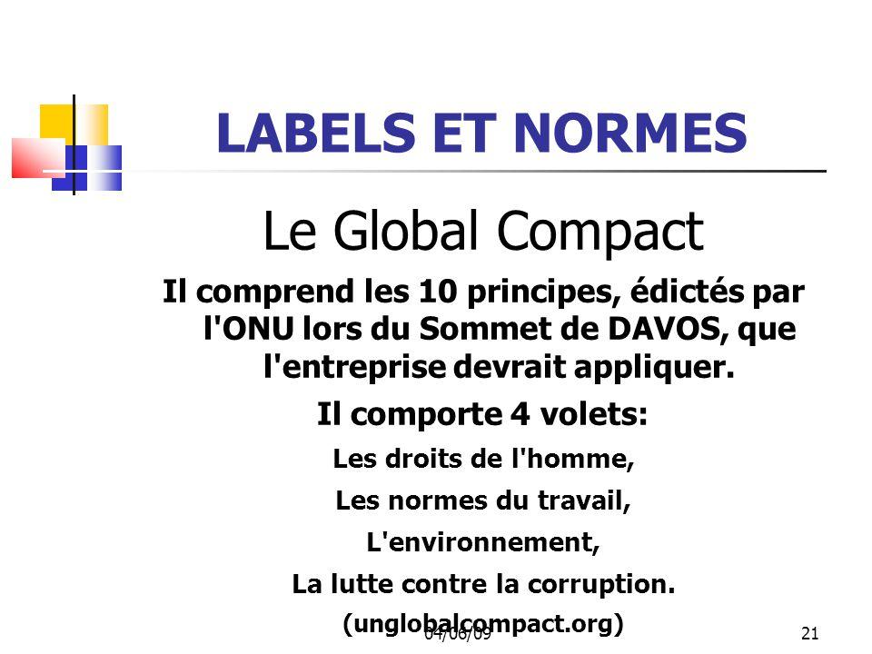 04/06/0922 LABELS ET NORMES Le Global Compact Il comprend les 10 principes, édictés par l ONU lors du Sommet de DAVOS, que l entreprise devrait appliquer.