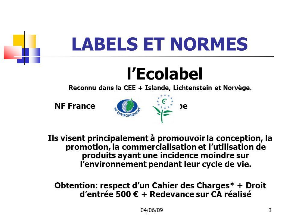 04/06/093 LABELS ET NORMES lEcolabel Reconnu dans la CEE + Islande, Lichtenstein et Norvège.