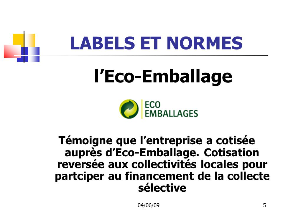 04/06/095 LABELS ET NORMES lEco-Emballage Témoigne que lentreprise a cotisée auprès dEco-Emballage.