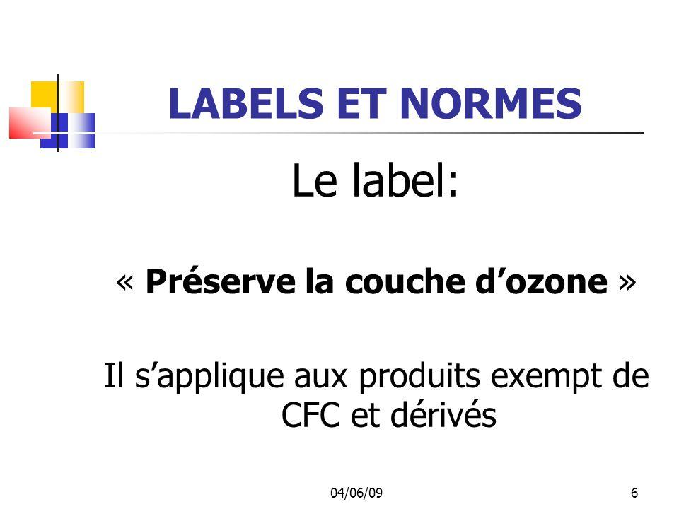 04/06/096 LABELS ET NORMES Le label: « Préserve la couche dozone » Il sapplique aux produits exempt de CFC et dérivés